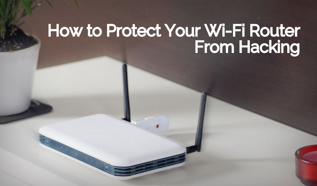 How to Protect Your Wi-Fi Router From Hacking Using Simple Tricks